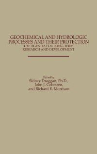 Book Geochemical And Hydrologic Processes And Their Protection: The Agenda For Long-term Research And… by Sidney Draggan