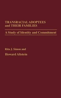 Book Transracial Adoptees And Their Families: A Study Of Identity And Commitment by Rita James Simon