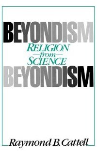 Book Beyondism: Religion from Science by Raymond B. Cattell