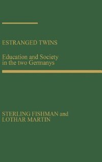 Book Estranged Twins: Education And Society In The Two Germanys by Sterling Fishman