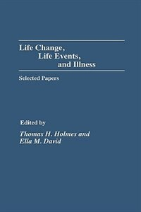 Book Life Change, Life Events, And Illness: Selected Papers by Thomas H. Holmes