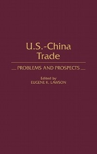 Book Us-china Trade: Problems And Prospects by Eugene K. Lawson
