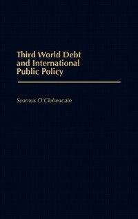 Book Third World Debt And International Public Policy by Seamus O'Cleireacain
