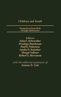 Book Children And Death: Perspectives From Birth Through Adolescence by John E. Schowalter