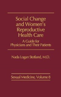 Book Social Change And Women's Reproductive Health Care: A Guide For Physicians And Their Patients by Nada Logan Stotland