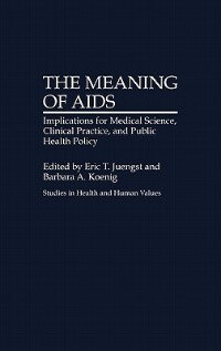 Book The Meaning Of Aids: Implications For Medical Science, Clinical Practice, And Public Health Policy by Eric T. Juengst
