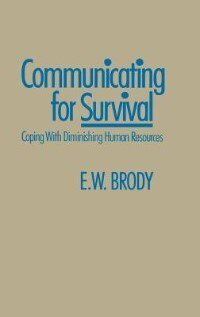 Book Communicating for Survival: Coping with Diminishing Human Resources by E. W. Brody