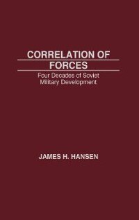 Book Correlation of Forces: Four Decades of Soviet Military Development by James H. Hansen