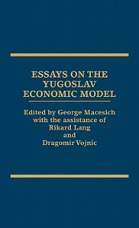 Book Essays on the Yugoslav Economic Model by George Macesich