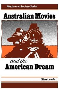 Book Australian Movies And The American Dream by Glen Lewis