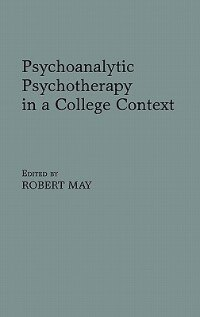 Book Psychoanalytic Psychotherapy in a College Context by Robert May
