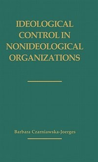 Book Ideological Control In Nonideological Organizations by Barbara Czarniawska-Joerges