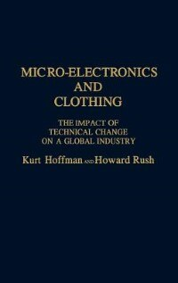 Book Micro-electronics And Clothing: The Impact Of Technical Change On A Global Industry by Kurt Hoffman