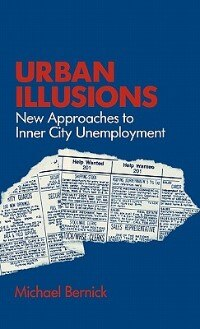 Book Urban Illusions: New Approaches to Inner City Unemployment by Michael Bernick