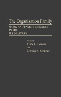 Book The Organization Family: Work And Family Linkages In The U.s. Military by Gary L. Bowen