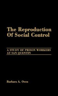Book The Reproduction of Social Control: A Study of Prison Workers at San Quentin by Barbara A. Owen