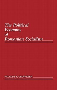 Book The Political Economy of Romanian Socialism by William E. Crowther