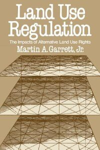 Book Land Use Regulation: The Impacts of Alternative Land Use Rights by Martin A. Garrett
