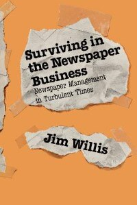 Book Surviving in the Newspaper Business: Newspaper Management in Turbulent Times by William James Willis