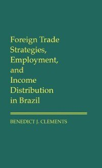 Book Foreign Trade Strategies, Employment, And Income Distribution In Brazil by Benedict J. Clements