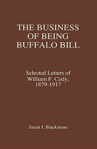 Book The Business Of Being Buffalo Bill: Selected Letters Of William F. Cody, 1879-1917 by .. Buffalo