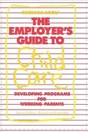 Book The Employer's Guide to Child Care: Developing Programs for Working Parents by Barbara Adolf