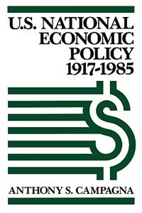 Book U.s. National Economic Policy, 1917-1985 by Anthony S. Campagna