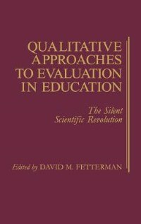Book Qualitative Approaches to Evaluation in Education: The Silent Scientific Revolution by David M. Fetterman