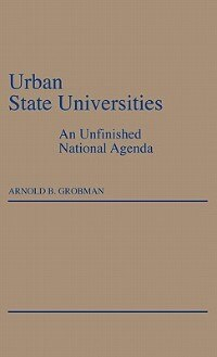 Book Urban State Universities: An Unfinished National Agenda by Arnold B. Grobman