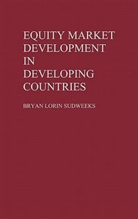 Book Equity Market Development in Developing Countries by Bryan Lorin Sudweeks
