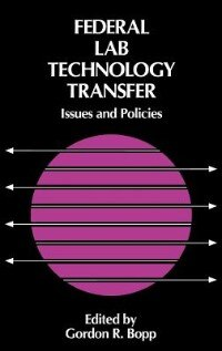 Book Federal Lab Technology Transfer: Issues And Policies by Gordon R. Bopp