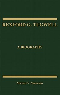Book Rexford G. Tugwell: A Biography by Michael V. Namorato