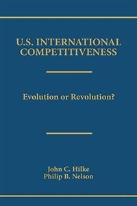 Book U.s. International Competitiveness: Evolution Or Revolution? by John C. Hilke