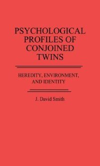 Book Psychological Profiles Of Conjoined Twins: Heredity, Environment, And Identity by J. David Smith