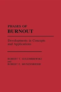 Book Phases Of Burnout: Developments In Concepts And Applications by Robert T. Golembiewski