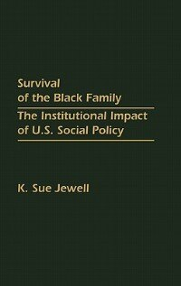 Book Survival Of The Black Family: The Institutional Impact Of U.s. Social Policy by K. Sue Jewell
