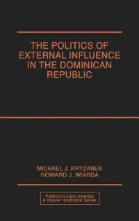 Book The Politics of External Influence in the Dominican Republic by Michael J. Kryzanek