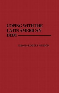 Book Coping with the Latin American Debt by Robert Wesson