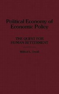 Book Political Economy of Economic Policy: The Quest for Human Betterment by Wilfred L. David