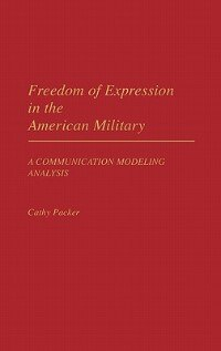 Book Freedom of Expression in the American Military: A Communication Modeling Analysis by Cathy Lee Packer