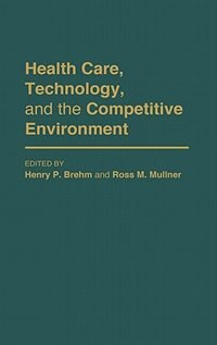 Book Health Care, Technology, And The Competitive Environment by Henry P. Brehm