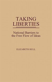 Book Taking Liberties: National Barriers to the Free Flow of Ideas by Elizabeth Hull