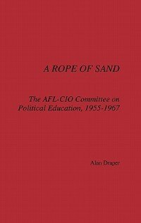 A Rope of Sand: The AFL-CIO Committee on Political Education, 1955-1967