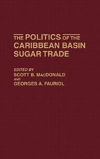 Book The Politics of the Caribbean Basin Sugar Trade by Scott B. MacDonald