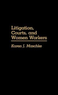 Book Litigation, Courts, And Women Workers by Karen J. Maschke