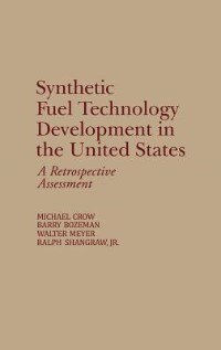 Book Synthetic Fuel Technology Development in the United States: A Retrospective Assessment by Michael Crow