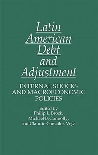 Book Latin American Debt And Adjustment: External Shocks And Macroeconomic Policies by Philip L. Brock