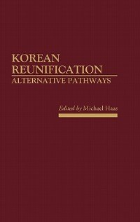 Book Korean Reunification: Alternative Pathways by Michael Haas