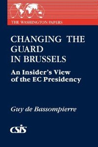 Book Changing the Guard in Brussels: An Insider's View of the EC Presidency by Guy De Bassompierre