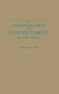 Book The Energy Illusion And Economic Stability: Quantum Causality by Hui-Liang Tsai